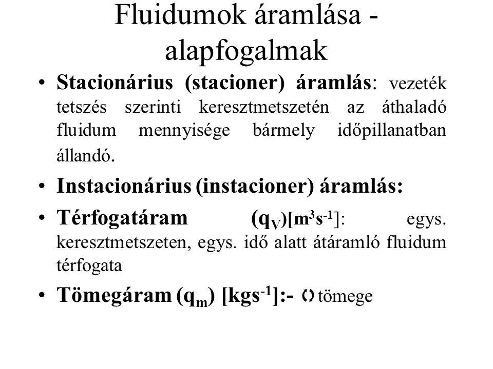 Fluidumok áramlása - alapfogalmak Stacionárius (stacioner) áramlás: vezeték tetszés szerinti keresztmetszetén az áthaladó fluidum mennyisége bármely i