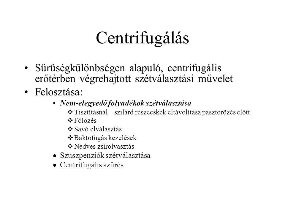 Centrifugálás Sűrűségkülönbségen alapuló, centrifugális erőtérben végrehajtott szétválasztási művelet Felosztása: Nem-elegyedő folyadékok szétválasztá