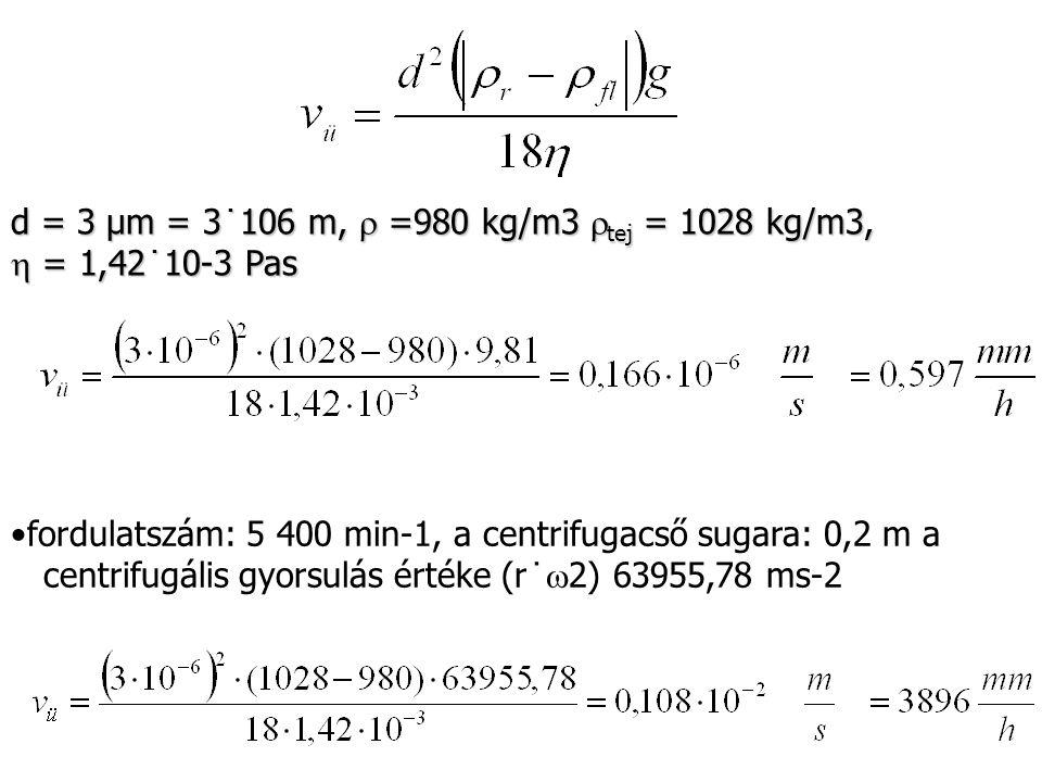 d = 3 µm = 3˙106 m,  =980 kg/m3  tej = 1028 kg/m3,  = 1,42˙10-3 Pas fordulatszám: 5 400 min-1, a centrifugacső sugara: 0,2 m a centrifugális gyorsu