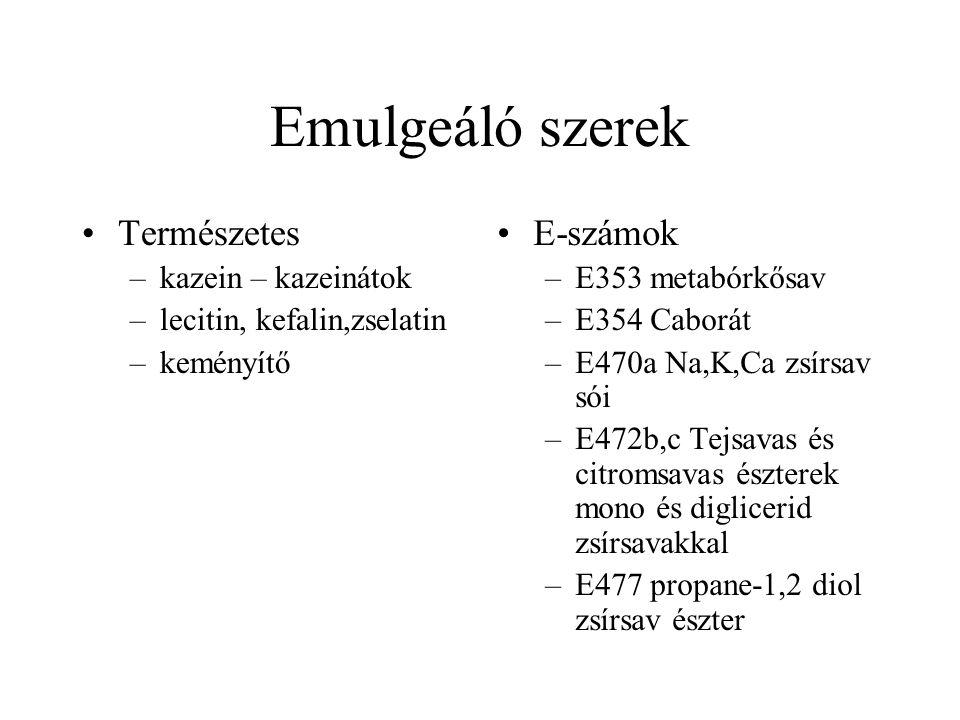 Emulgeáló szerek Természetes –kazein – kazeinátok –lecitin, kefalin,zselatin –keményítő E-számok –E353 metabórkősav –E354 Caborát –E470a Na,K,Ca zsírs