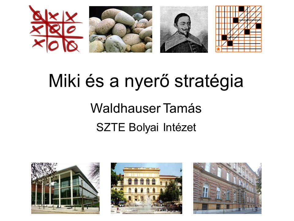 Miki és a nyerő stratégia Waldhauser Tamás SZTE Bolyai Intézet
