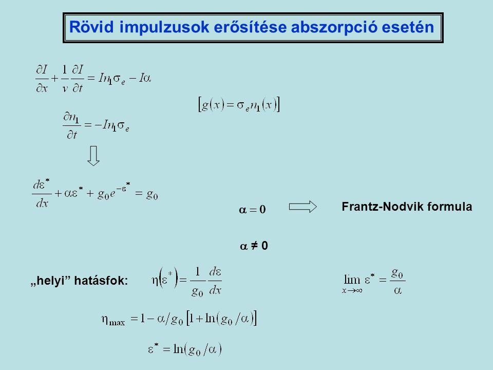 """Rövid impulzusok erősítése abszorpció esetén  ≠ 0 """"helyi"""" hatásfok:  Frantz-Nodvik formula"""