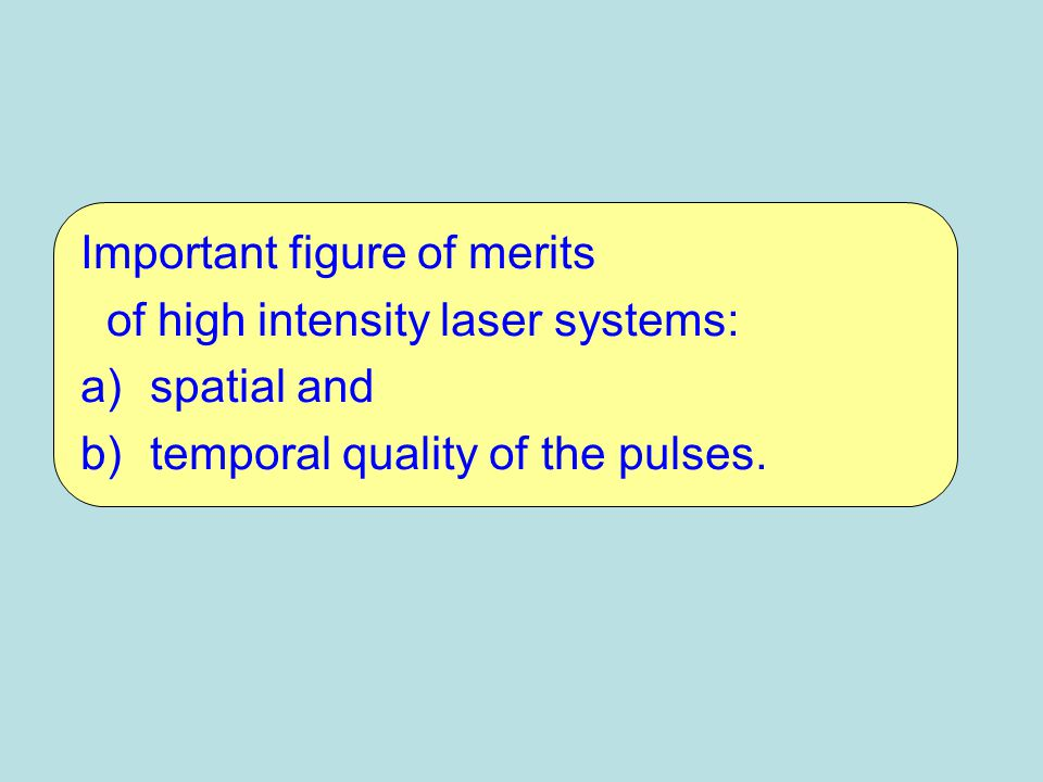 Important figure of merits of high intensity laser systems: a)spatial and b)temporal quality of the pulses.