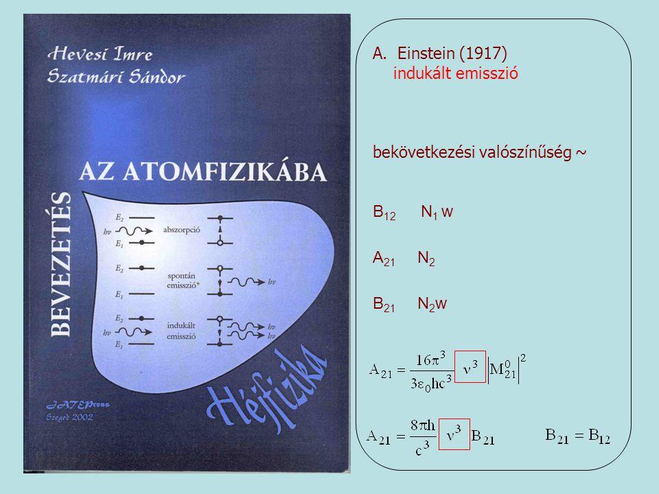 A.Einstein (1917) indukált emisszió bekövetkezési valószínűség ~ B 12 N 1 w A 21 N 2 B 21 N 2 w
