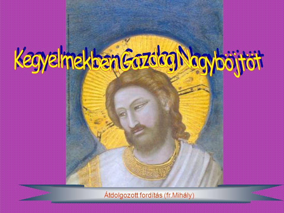 """""""Legyen a nagyböjt minden keresztény számára megújuló tapasztalat Isten szeretetéről, amelyet Krisztusban ajándékozott nekünk, és amelyet nekünk is mi"""