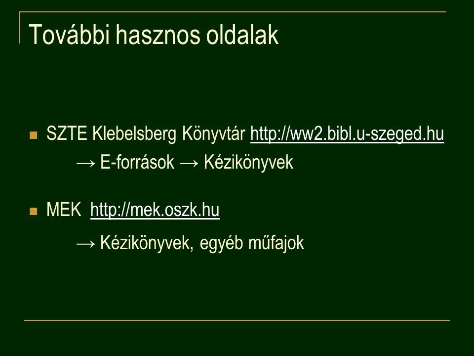 További hasznos oldalak SZTE Klebelsberg Könyvtár http://ww2.bibl.u-szeged.huhttp://ww2.bibl.u-szeged.hu → E-források → Kézikönyvek MEK http://mek.oszk.huhttp://mek.oszk.hu → Kézikönyvek, egyéb műfajok
