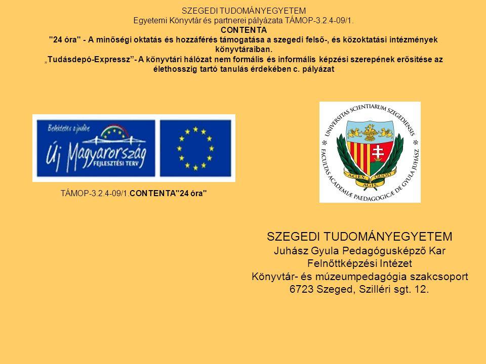SZEGEDI TUDOMÁNYEGYETEM Egyetemi Könyvtár és partnerei pályázata TÁMOP-3.2.4-09/1. CONTENTA