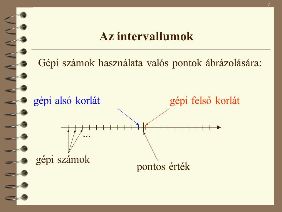 8 Az intervallumok Gépi számok használata műveletek eredményeinek ábrázolására: gépi alsó korlátgépi felső korlát számított alsó korlát számított felső korlát kifelé kerekítés A következőkben mindig feltesszük, hogy számításaink során alkalmazzuk a kifelé kerekítést