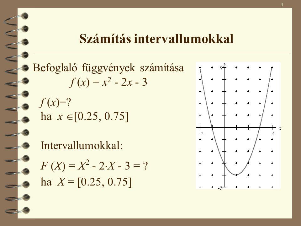 Számítás intervallumokkal Befoglaló függvények számítása f (x) = x2 x2 - 2x 2x - 3 f (x)=? ha x  [0.25, 0.75] Intervallumokkal: F (X) = X 2 - 2  X -