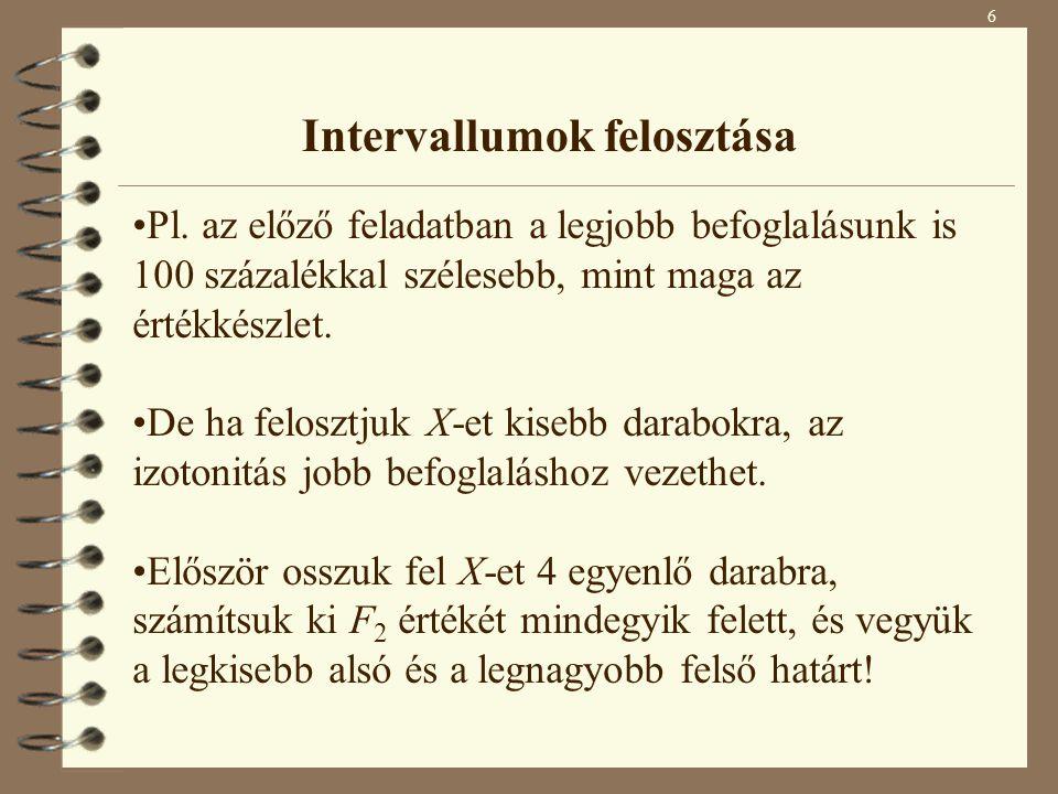 F 2 (X (1) ) = [-3.65625, -3.40625] F 2 (X (2) ) = [-3.8125, -3.5625] F 2 (X (3) ) = [-3.9375, -3.6875] F 2 (X (4) ) = [-4.03125, -3.78125] XXAXA XFXF X (1) X (2) X (4) X (3) -3.40625 -4.03125 7 Intervallumok felosztása