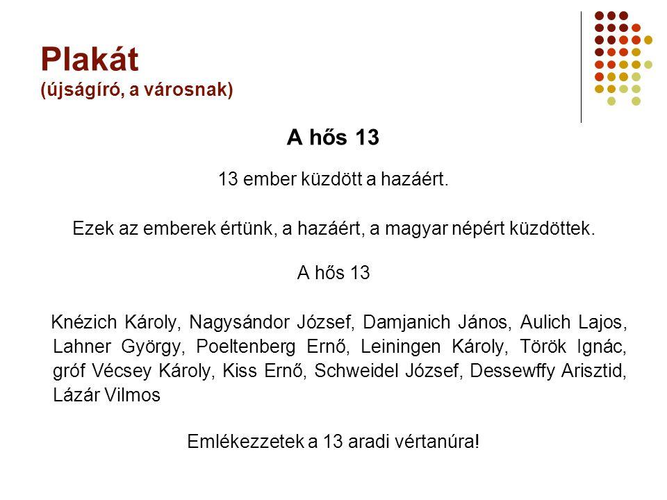 Plakát (újságíró, a városnak) A hős 13 13 ember küzdött a hazáért. Ezek az emberek értünk, a hazáért, a magyar népért küzdöttek. A hős 13 Knézich Káro