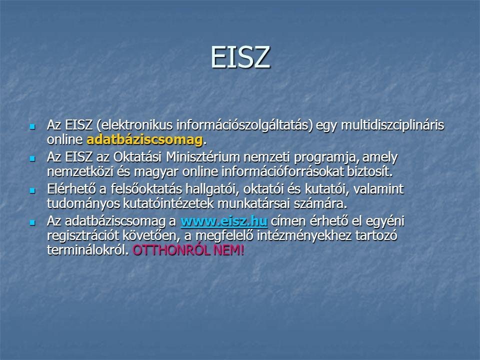 EISZ Az EISZ (elektronikus információszolgáltatás) egy multidiszciplináris online adatbáziscsomag.