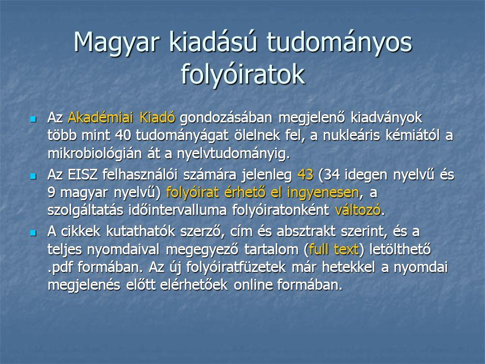 Magyar kiadású tudományos folyóiratok Az Akadémiai Kiadó gondozásában megjelenő kiadványok több mint 40 tudományágat ölelnek fel, a nukleáris kémiától a mikrobiológián át a nyelvtudományig.