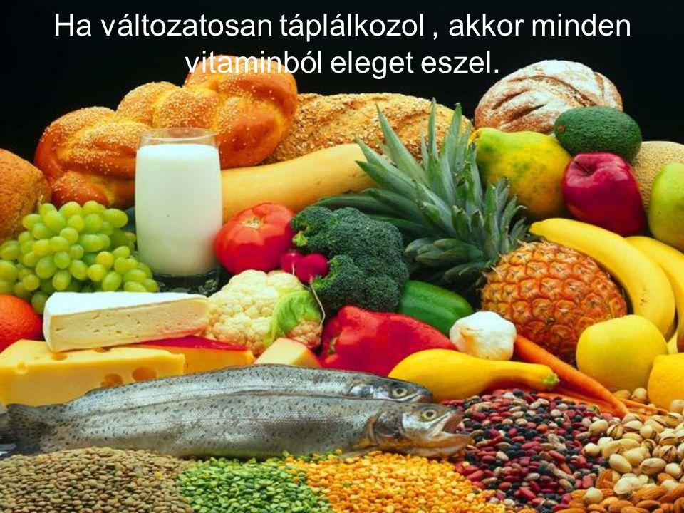 Ha változatosan táplálkozol, akkor minden vitaminból eleget eszel.