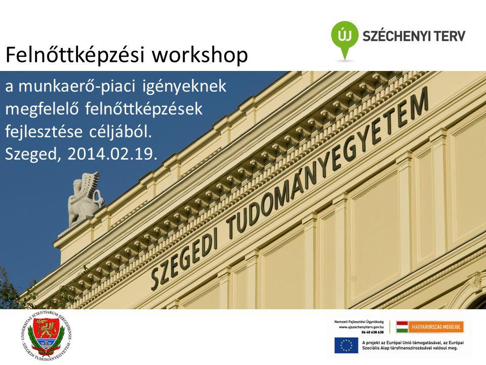 a munkaerő-piaci igényeknek megfelelő felnőttképzések fejlesztése céljából. Szeged, 2014.02.19. Felnőttképzési workshop