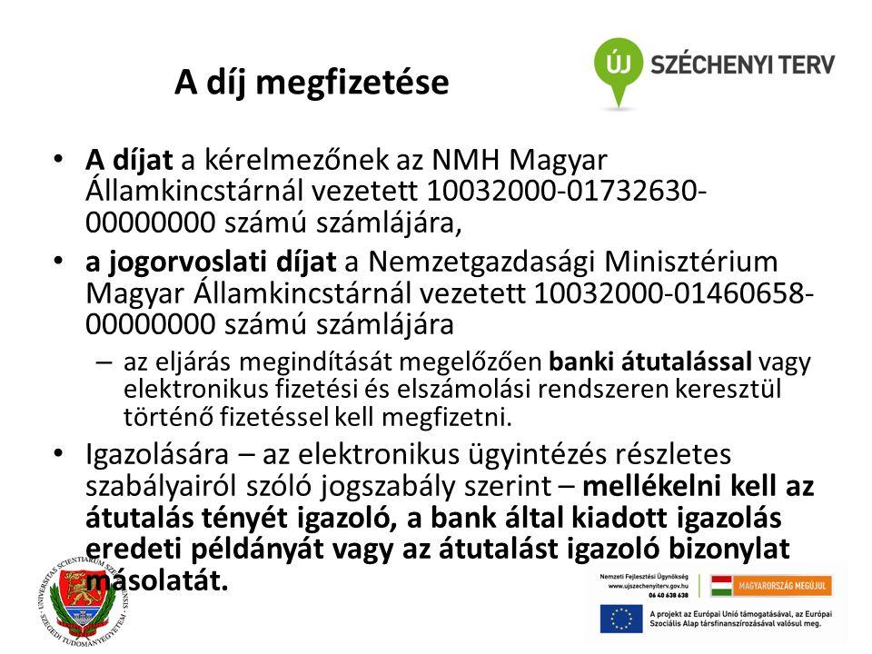 A díj megfizetése A díjat a kérelmezőnek az NMH Magyar Államkincstárnál vezetett 10032000-01732630- 00000000 számú számlájára, a jogorvoslati díjat a