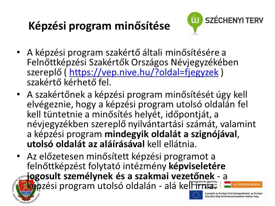 Képzési program minősítése A képzési program szakértő általi minősítésére a Felnőttképzési Szakértők Országos Névjegyzékében szereplő ( https://vep.nive.hu/?oldal=fjegyzek ) szakértő kérhető fel.https://vep.nive.hu/?oldal=fjegyzek A szakértőnek a képzési program minősítését úgy kell elvégeznie, hogy a képzési program utolsó oldalán fel kell tüntetnie a minősítés helyét, időpontját, a névjegyzékben szereplő nyilvántartási számát, valamint a képzési program mindegyik oldalát a szignójával, utolsó oldalát az aláírásával kell ellátnia.