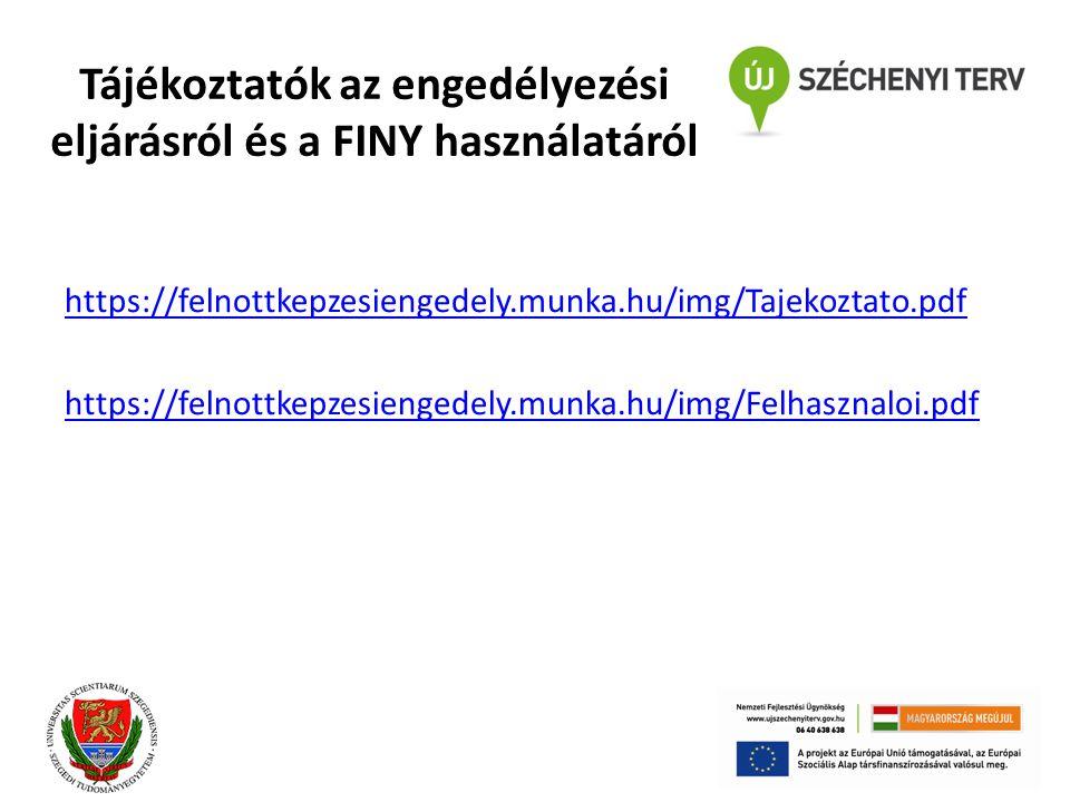Tájékoztatók az engedélyezési eljárásról és a FINY használatáról https://felnottkepzesiengedely.munka.hu/img/Tajekoztato.pdf https://felnottkepzesiengedely.munka.hu/img/Felhasznaloi.pdf