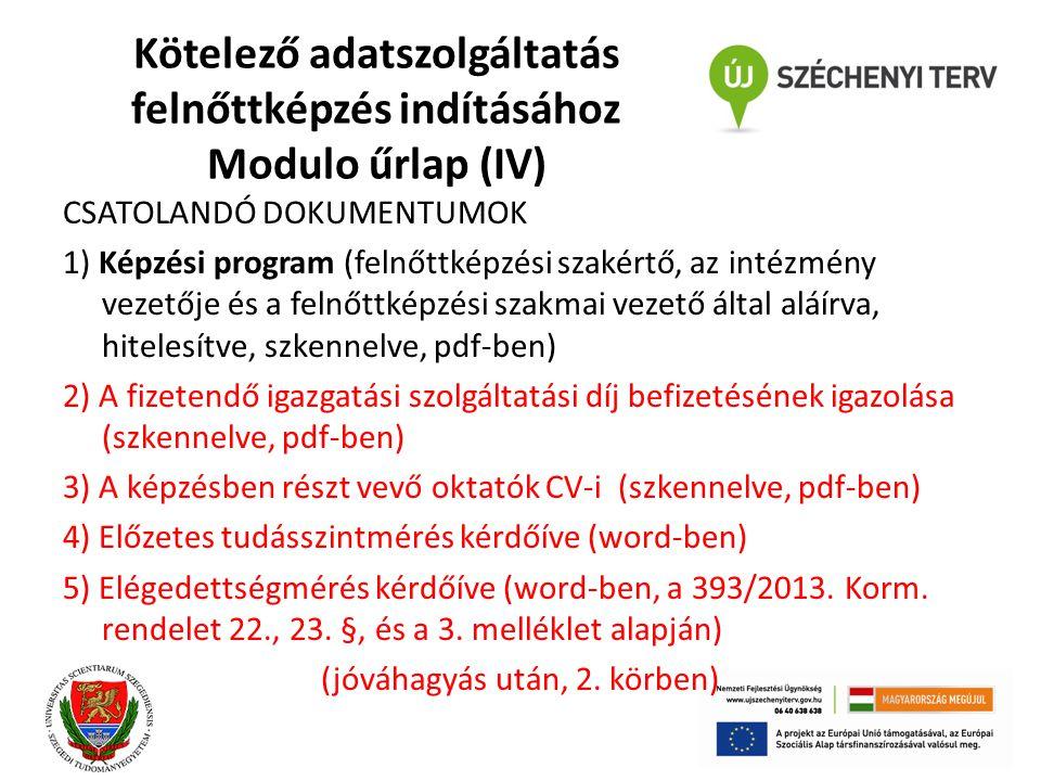 Kötelező adatszolgáltatás felnőttképzés indításához Modulo űrlap (IV) CSATOLANDÓ DOKUMENTUMOK 1) Képzési program (felnőttképzési szakértő, az intézmén