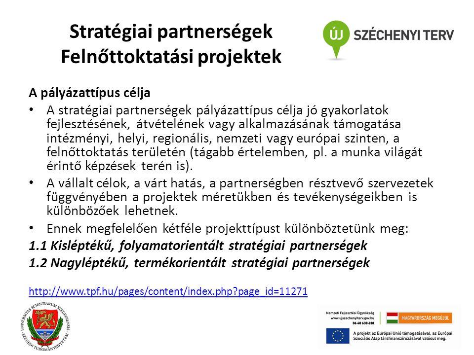 Stratégiai partnerségek Felnőttoktatási projektek A pályázattípus célja A stratégiai partnerségek pályázattípus célja jó gyakorlatok fejlesztésének, átvételének vagy alkalmazásának támogatása intézményi, helyi, regionális, nemzeti vagy európai szinten, a felnőttoktatás területén (tágabb értelemben, pl.