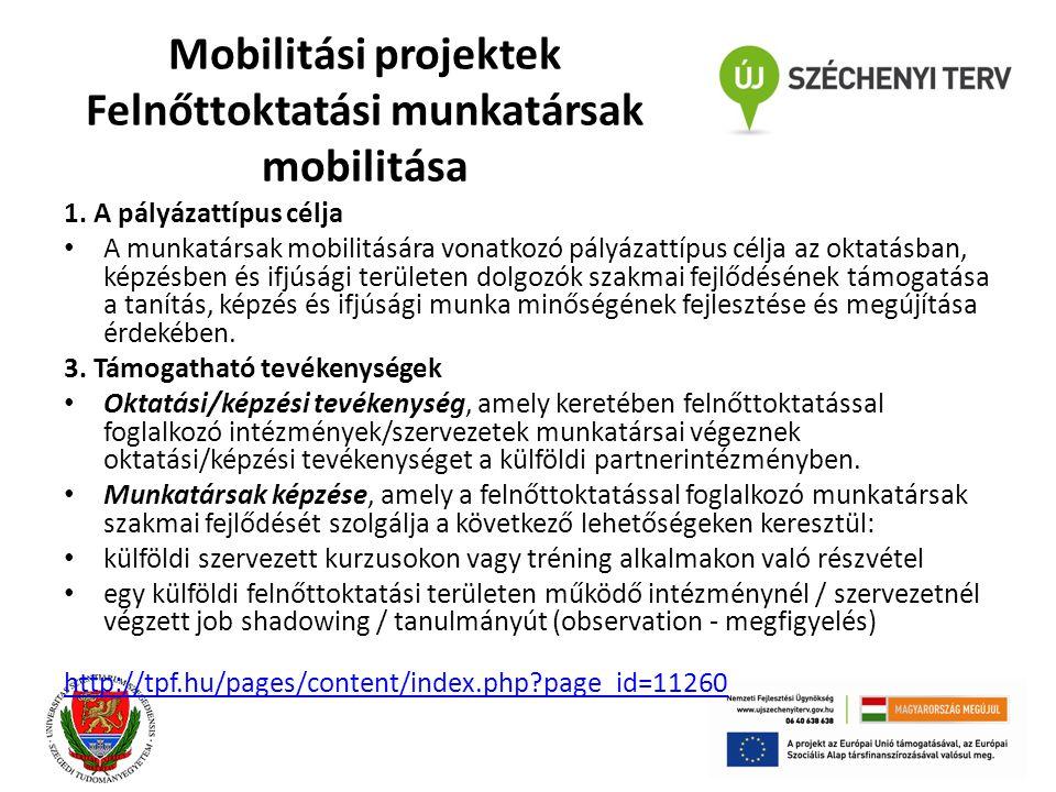 Mobilitási projektek Felnőttoktatási munkatársak mobilitása 1. A pályázattípus célja A munkatársak mobilitására vonatkozó pályázattípus célja az oktat