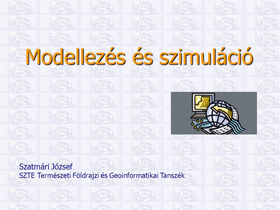 Modellezés és szimuláció Szatmári József SZTE Természeti Földrajzi és Geoinformatikai Tanszék