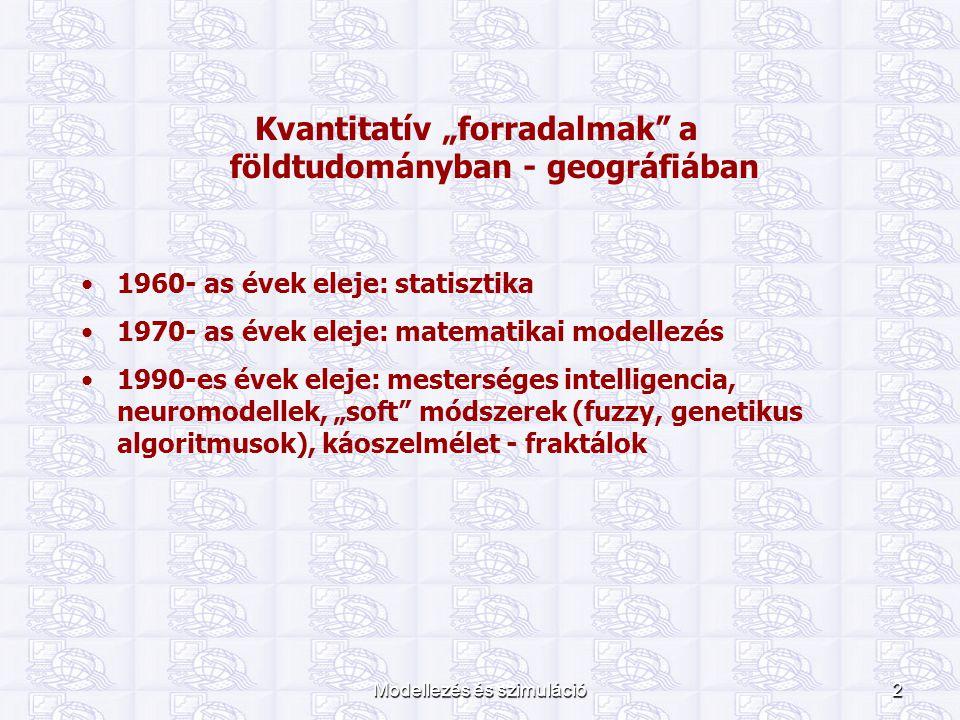 """Modellezés és szimuláció2 Kvantitatív """"forradalmak"""" a földtudományban - geográfiában 1960- as évek eleje: statisztika 1970- as évek eleje: matematikai"""