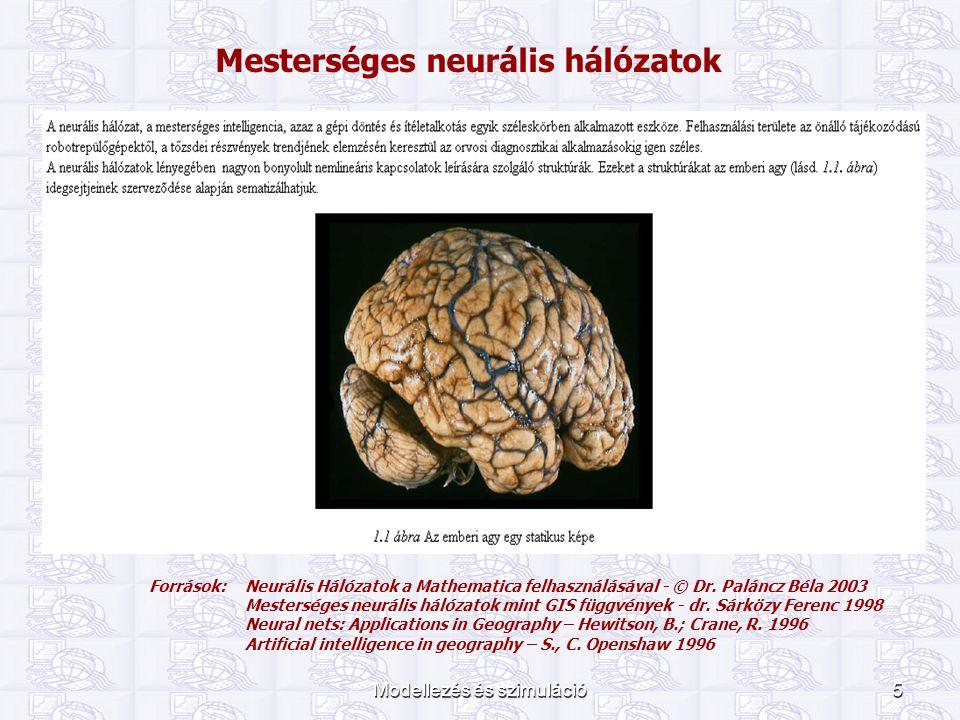 Modellezés és szimuláció5 Mesterséges neurális hálózatok Források: Neurális Hálózatok a Mathematica felhasználásával - © Dr. Paláncz Béla 2003 Mesters