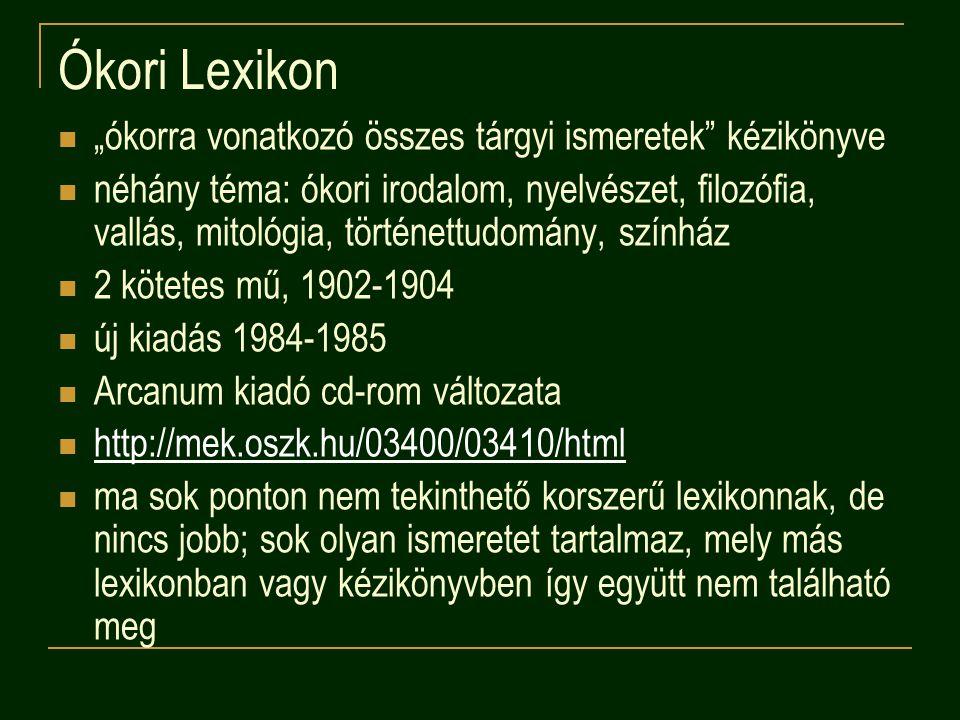 """Ókori Lexikon """"ókorra vonatkozó összes tárgyi ismeretek"""" kézikönyve néhány téma: ókori irodalom, nyelvészet, filozófia, vallás, mitológia, történettud"""