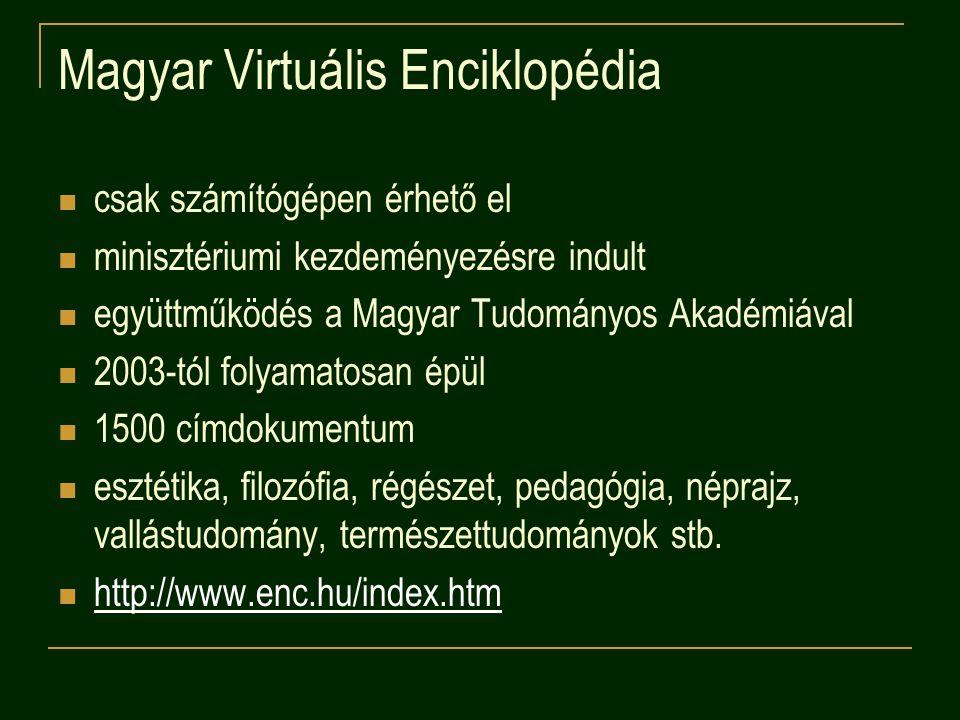 Magyar Virtuális Enciklopédia csak számítógépen érhető el minisztériumi kezdeményezésre indult együttműködés a Magyar Tudományos Akadémiával 2003-tól
