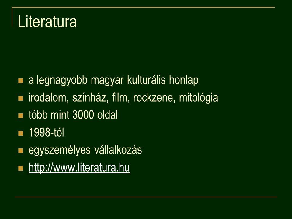 Literatura a legnagyobb magyar kulturális honlap irodalom, színház, film, rockzene, mitológia több mint 3000 oldal 1998-tól egyszemélyes vállalkozás http://www.literatura.hu