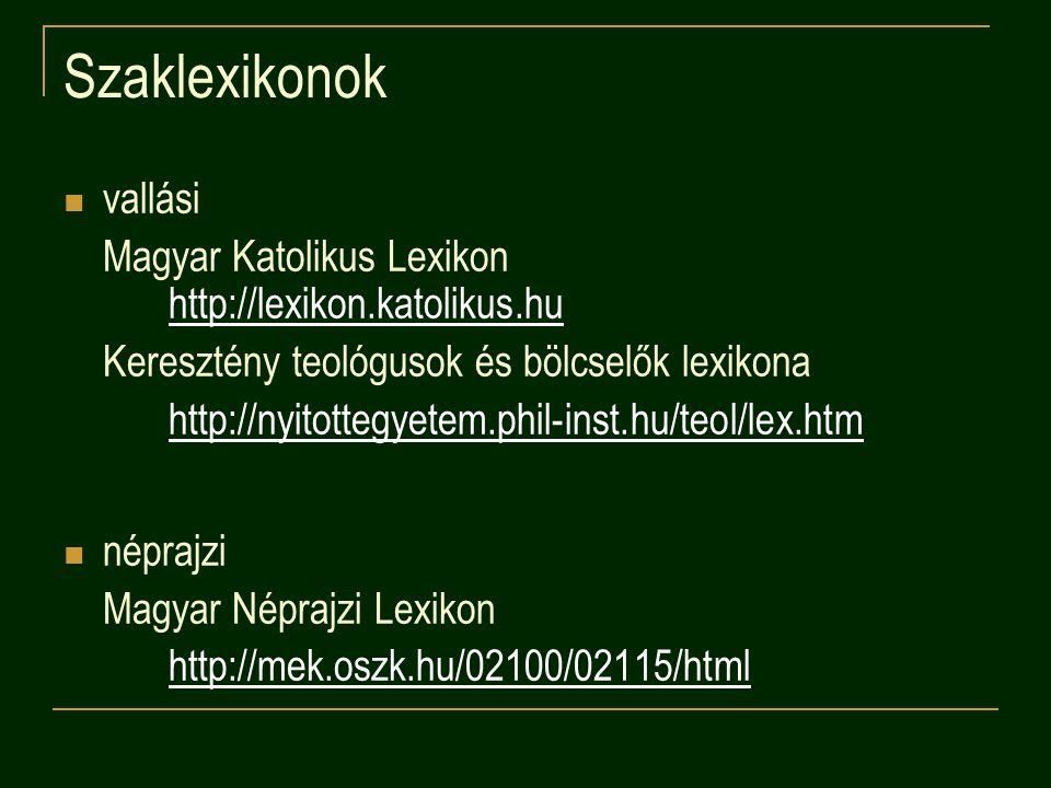 Szaklexikonok vallási Magyar Katolikus Lexikon http://lexikon.katolikus.hu http://lexikon.katolikus.hu Keresztény teológusok és bölcselők lexikona htt