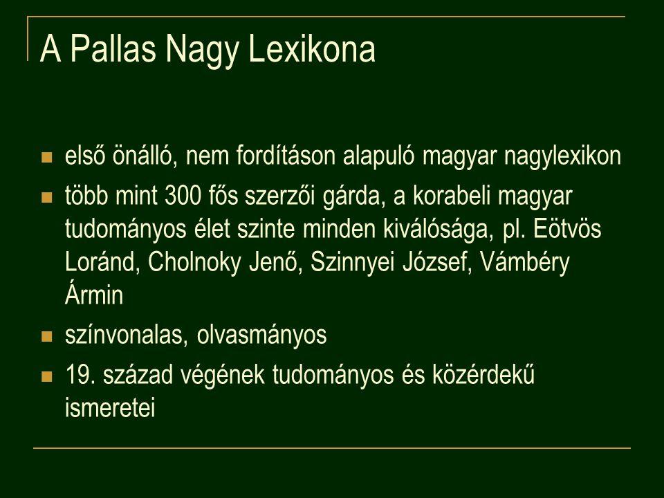 A Pallas Nagy Lexikona első önálló, nem fordításon alapuló magyar nagylexikon több mint 300 fős szerzői gárda, a korabeli magyar tudományos élet szint