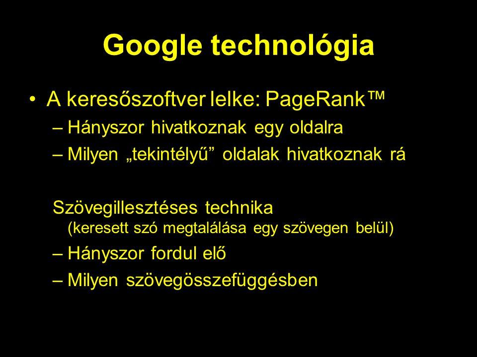 """Google technológia A keresőszoftver lelke: PageRank™ –Hányszor hivatkoznak egy oldalra –Milyen """"tekintélyű oldalak hivatkoznak rá Szövegillesztéses technika (keresett szó megtalálása egy szövegen belül) –Hányszor fordul elő –Milyen szövegösszefüggésben"""