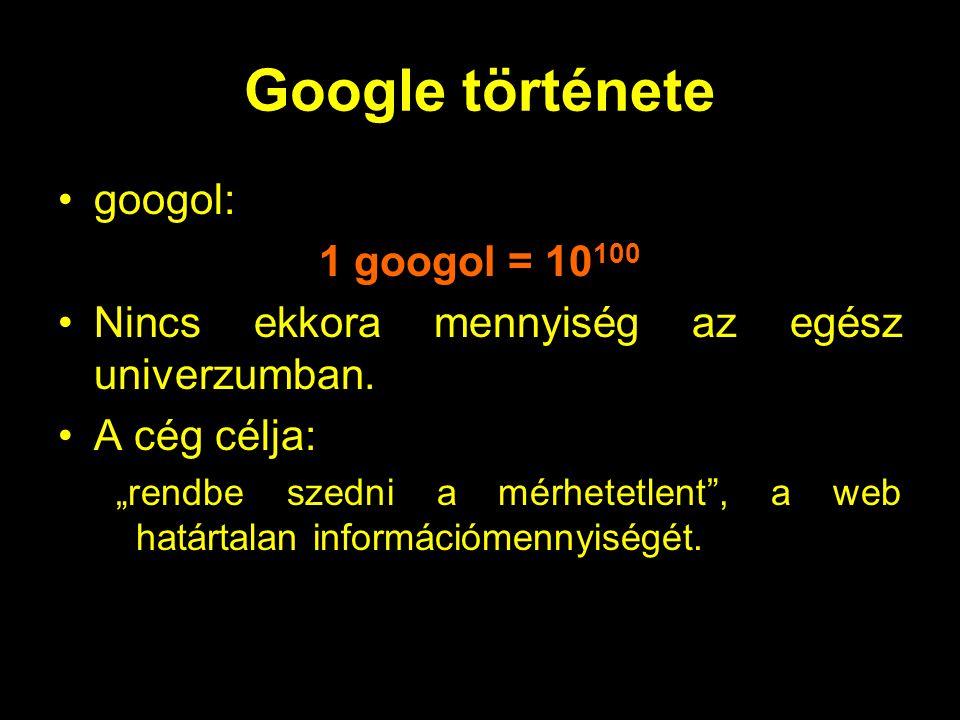 Google története googol: 1 googol = 10 100 Nincs ekkora mennyiség az egész univerzumban.