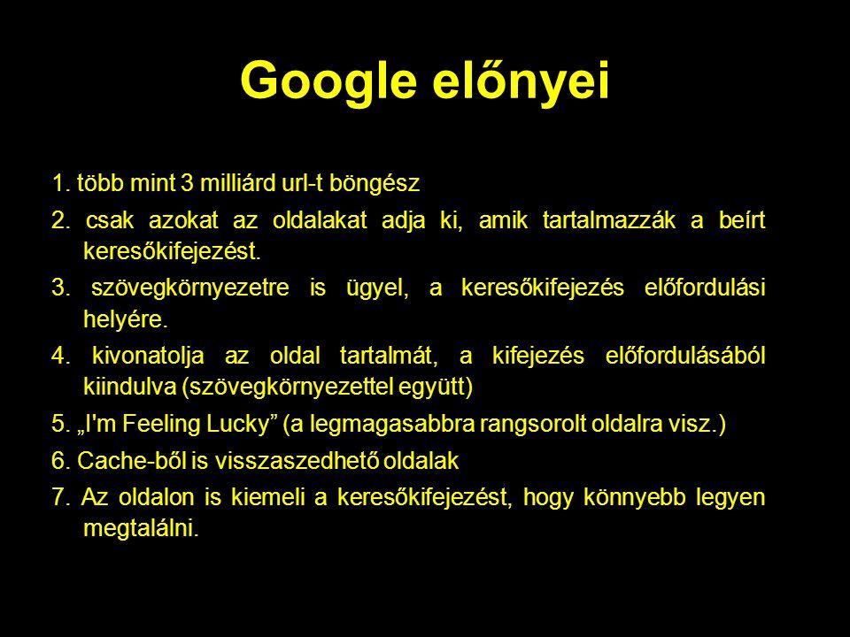Google előnyei 1. több mint 3 milliárd url-t böngész 2.