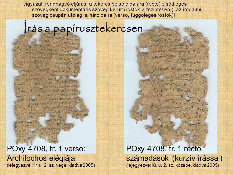 POxy 4708, fr. 1 verso: Archilochos elégiája (lejegyezve: Kr. u. 2. sz. vége, kiadva 2005) POxy 4708, fr. 1 recto: számadások (kurzív írással) (lejegy