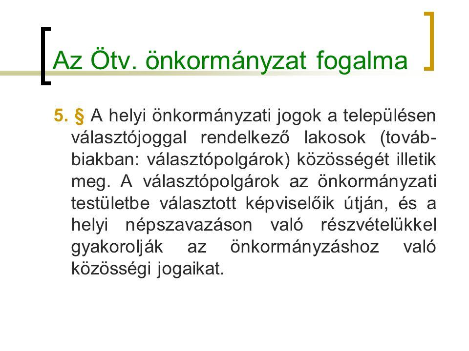 Az Ötv. önkormányzat fogalma 5. § A helyi önkormányzati jogok a településen választójoggal rendelkező lakosok (továb- biakban: választópolgárok) közös
