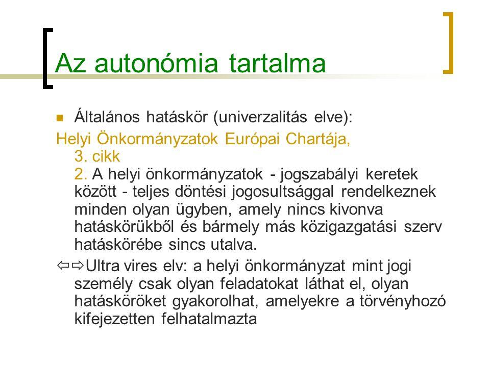 Az autonómia tartalma Általános hatáskör (univerzalitás elve): Helyi Önkormányzatok Európai Chartája, 3. cikk 2. A helyi önkormányzatok - jogszabályi