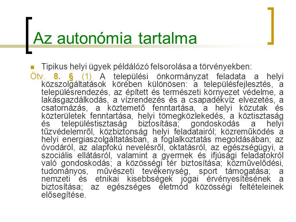 Az autonómia tartalma Tipikus helyi ügyek példálózó felsorolása a törvényekben: Ötv. 8. § (1) A települési önkormányzat feladata a helyi közszolgáltat