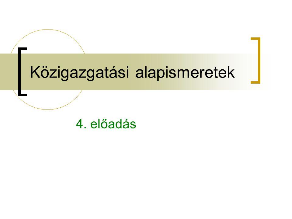 Közigazgatási alapismeretek 4. előadás