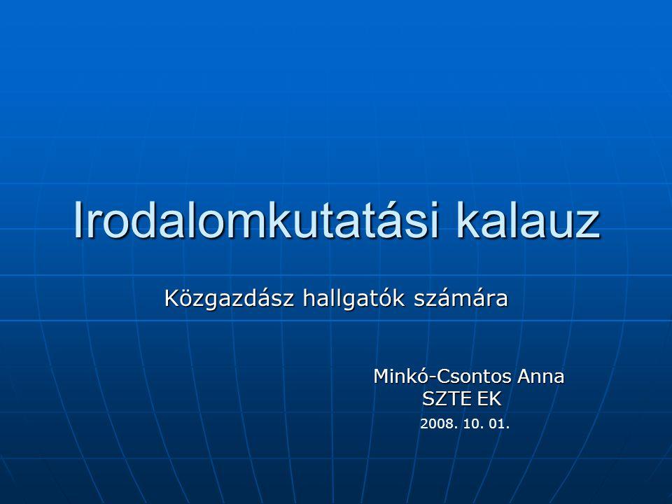 Irodalomkutatási kalauz Közgazdász hallgatók számára Minkó-Csontos Anna SZTE EK SZTE EK 2008.