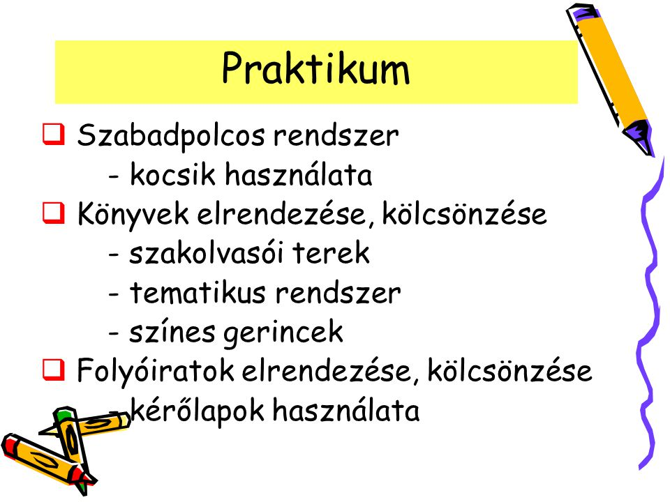 Praktikum  Szabadpolcos rendszer - kocsik használata  Könyvek elrendezése, kölcsönzése - szakolvasói terek - tematikus rendszer - színes gerincek 