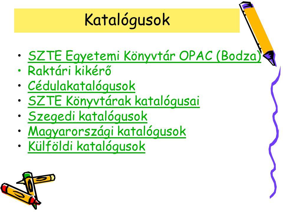 Katalógusok SZTE Egyetemi Könyvtár OPAC (Bodza) Raktári kikérő Cédulakatalógusok SZTE Könyvtárak katalógusai Szegedi katalógusok Magyarországi katalóg