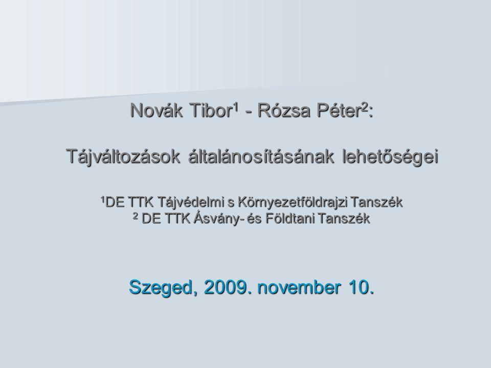 Novák Tibor 1 - Rózsa Péter 2 : Tájváltozások általánosításának lehetőségei 1 DE TTK Tájvédelmi s Környezetföldrajzi Tanszék 2 DE TTK Ásvány- és Földtani Tanszék Szeged, 2009.