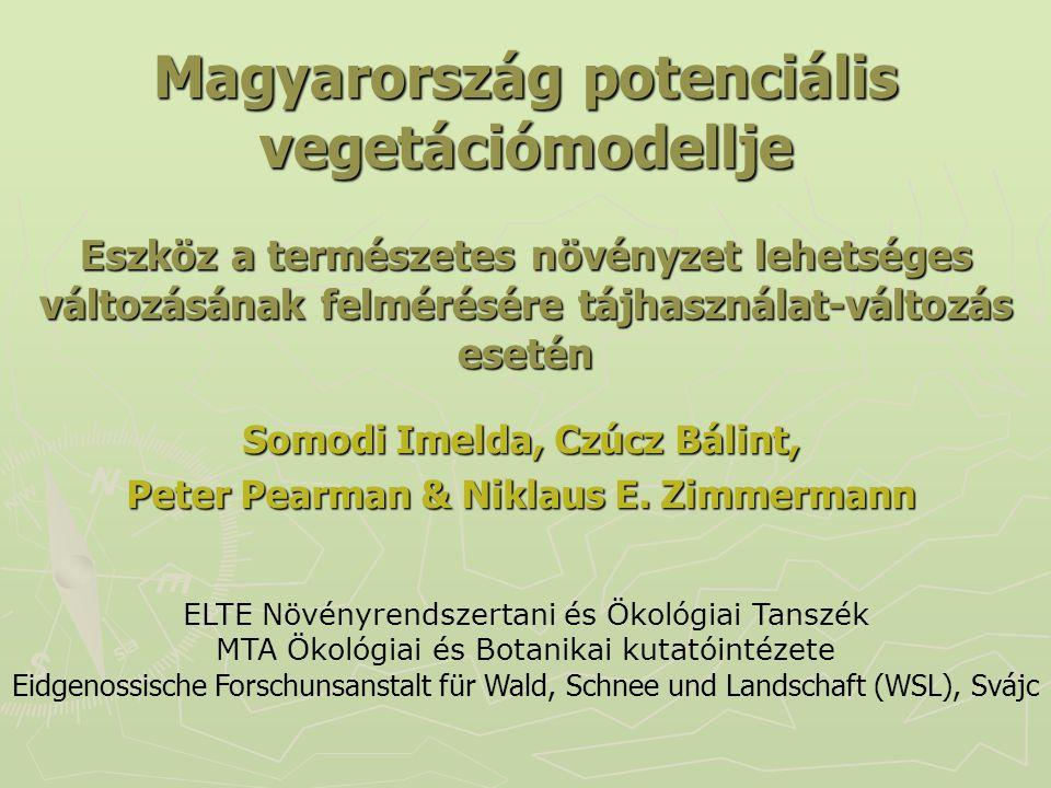 Magyarország potenciális vegetációmodellje Eszköz a természetes növényzet lehetséges változásának felmérésére tájhasználat-változás esetén Somodi Imel