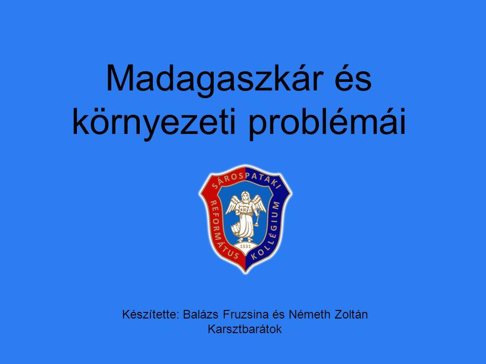 Madagaszkár és környezeti problémái Készítette: Balázs Fruzsina és Németh Zoltán Karsztbarátok