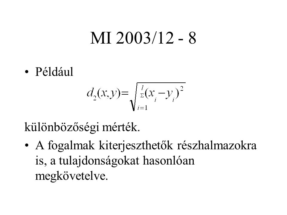 MI 2003/12 - 9 Leggyakoribb mértékek (l dimenziós pontok között) Különbözőségi: súlyozott l p : súlyozott l 2 általánosítása: