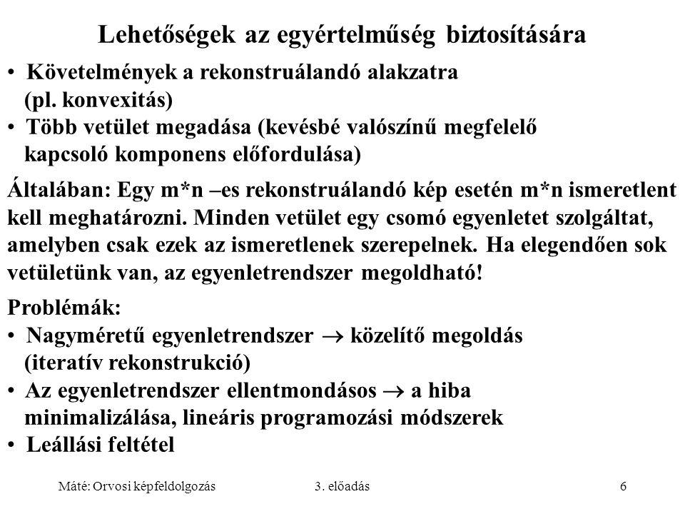 Máté: Orvosi képfeldolgozás3. előadás6 Lehetőségek az egyértelműség biztosítására Követelmények a rekonstruálandó alakzatra (pl. konvexitás) Több vetü