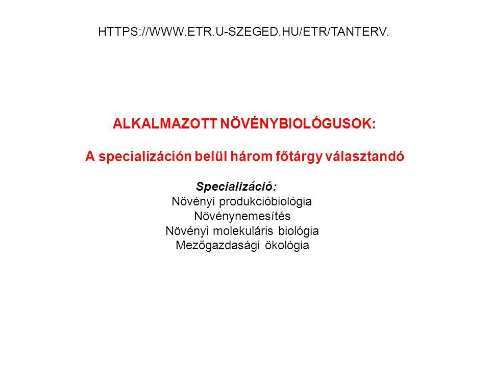 ALKALMAZOTT NÖVÉNYBIOLÓGUSOK: A specializáción belül három főtárgy választandó Specializáció: Növényi produkcióbiológia Növénynemesítés Növényi moleku